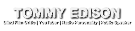Tommy Edison – Blind Film Critic, YouTuber, Radio Personality, & Public Speaker
