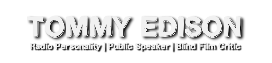 Tommy Edison – Radio Personality, Public Speaker, and Blind Film Critic